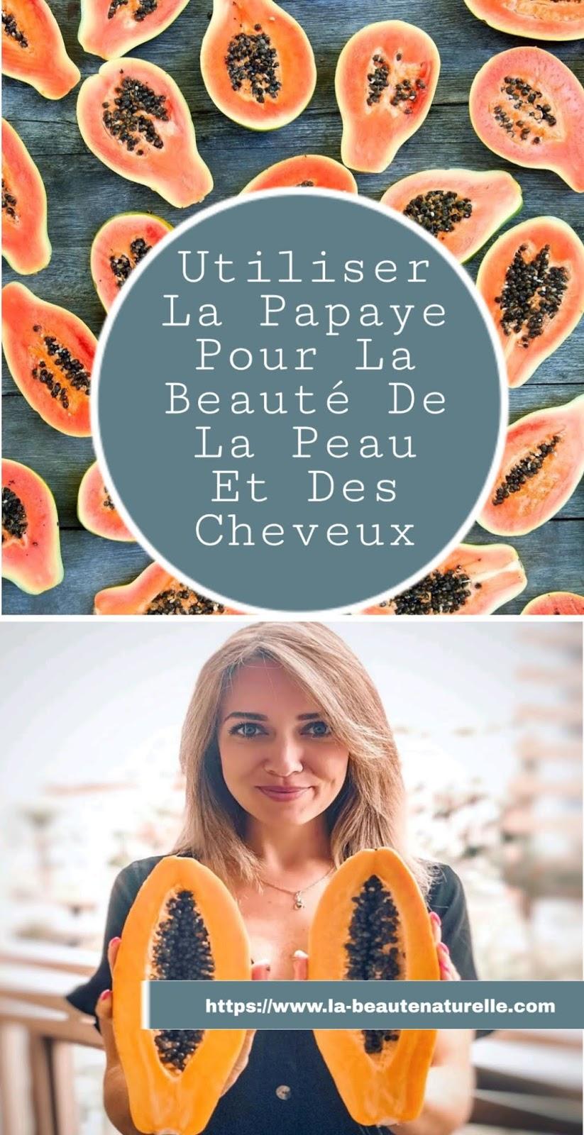 Utiliser La Papaye Pour La Beauté De La Peau Et Des Cheveux