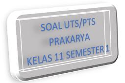 Soal dan Kunci UTS/PTS Prakarya Kelas 11 Semester 1 Tahun 2021/2022