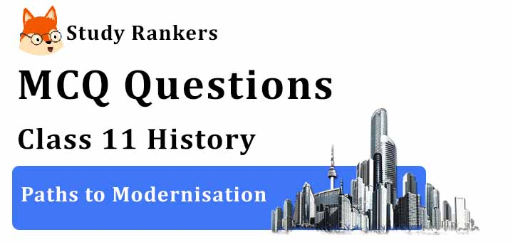 MCQ Questions for Class 11 History: Ch 11 Paths to Modernisation
