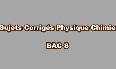 Sujets Corrigés Physique Chimie BAC S