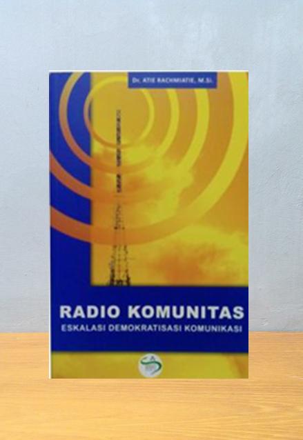 RADIO KOMUNITAS: ESKALASI DEMOKRATISASI KOMUNIKASI, Dr Atie Rachiatie, M.Si