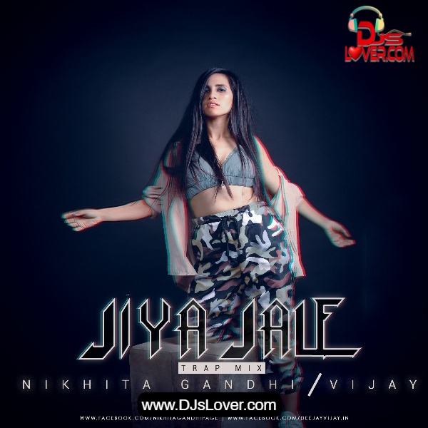Jiya Jale Trap Mix Nikhita Gandhi Deejay Vijay Hindi Song