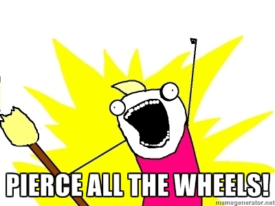 Pierce all the wheels!
