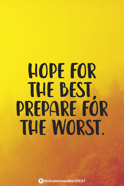 """Wise Old Sayings And Proverbs: """"Hope for the best, prepare for the worst."""""""