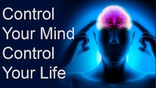 Control Your Mind, Don't Let It Control You.
