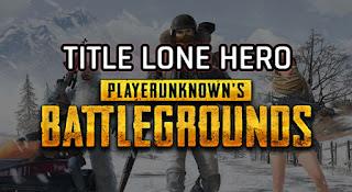 Cara Mendapatkan Title Lone Hero PUBG