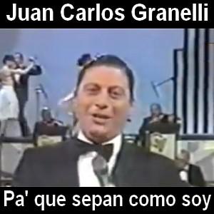 Juan Carlos Granelli -  Pa' que sepan como soy