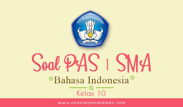 Soal PAS Bahasa Indonesia Kelas 10 Semester 1