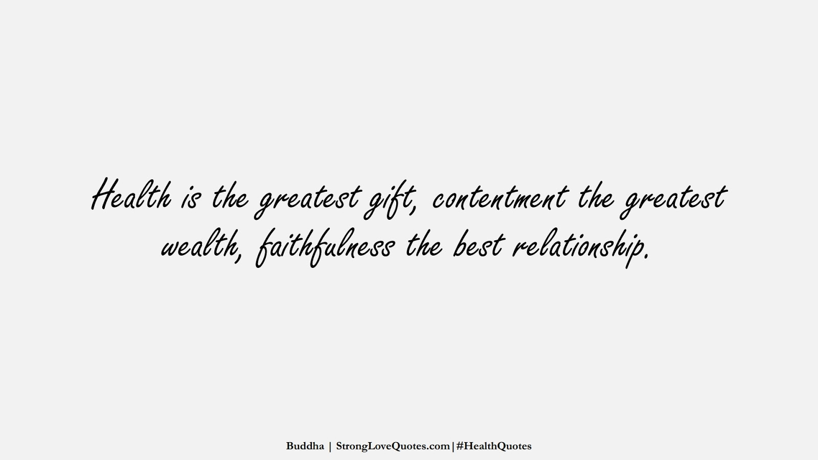 Health is the greatest gift, contentment the greatest wealth, faithfulness the best relationship. (Buddha);  #HealthQuotes