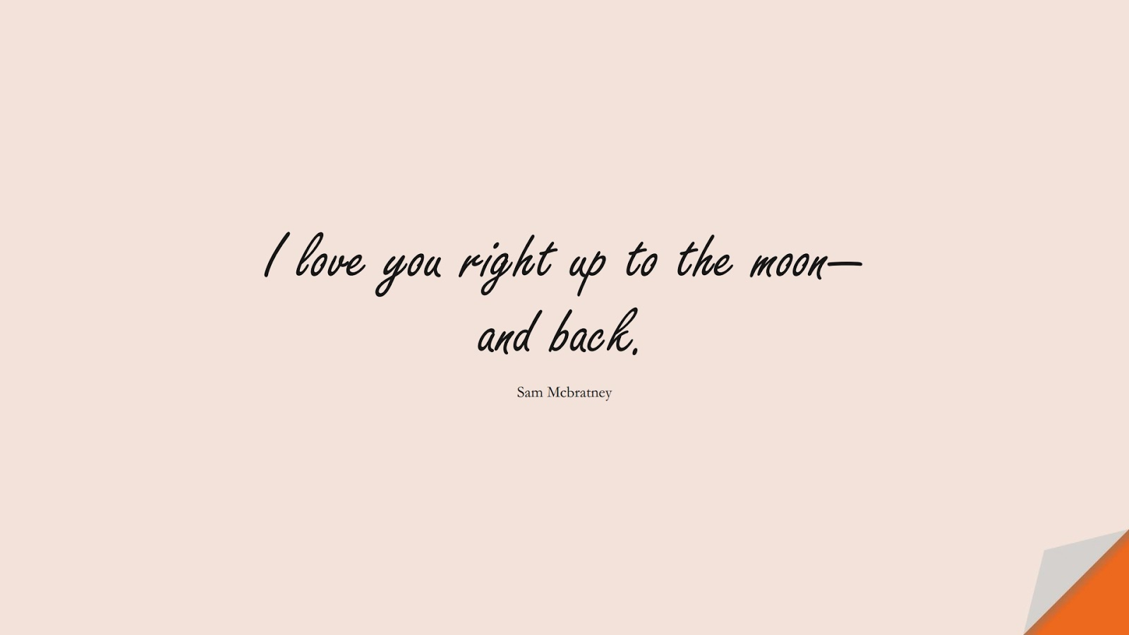 I love you right up to the moon—and back. (Sam Mcbratney);  #LoveQuotes