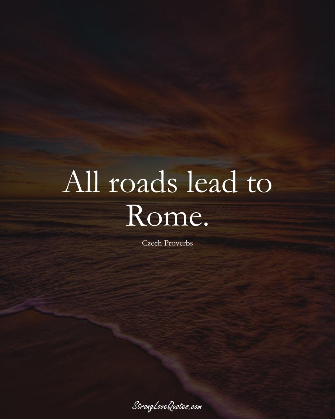 All roads lead to Rome. (Czech Sayings);  #EuropeanSayings