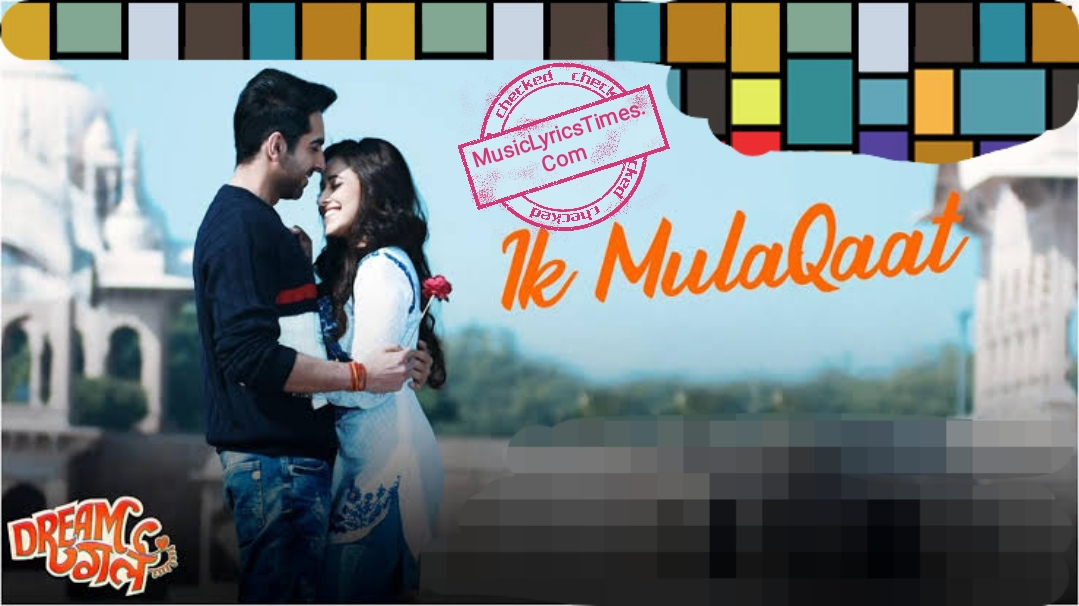 Ik Mulaqaat Lyrics - Dream Girl.