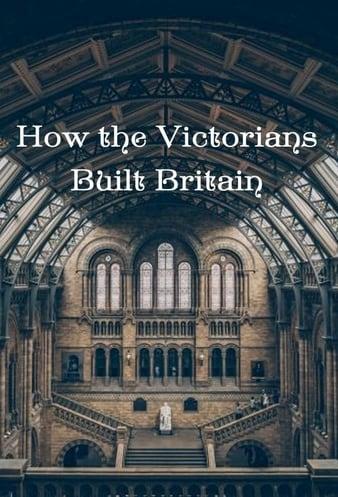 HOW THE VICTORIANS  BUILT BRITAIN SEASON 1
