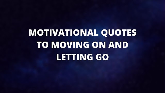 [BEST]  400+  Moving On And Letting go Quotes 2020
