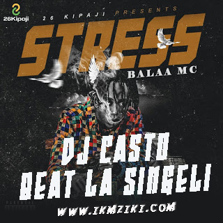 AUDIO | BALAA MC X DJ CASTO - STRESS BEAT LA SINGELI | DOWNLOAD NOW