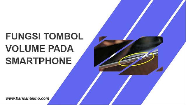 Apa Saja Fungsi Tombol Volume pada Smartphone ?