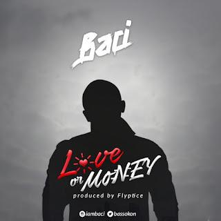 Baci - Love Or Money (Prod. by Fliptyce)
