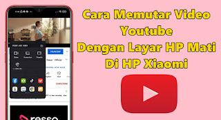 Cara Memutar Video Youtube Dengan Layar Mati Di Xiaomi