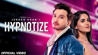Hypnotise Lyrics - Ishaan Khan