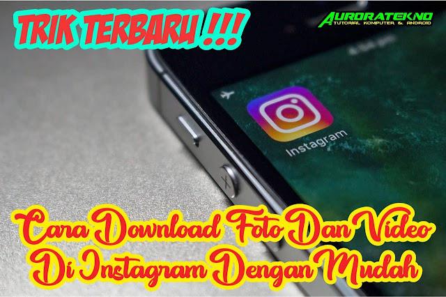 Trik Terbaru!!! Cara Download Gambar Dan Video Di Instagram Tanpa Ribet (Langsung Bisa Download)