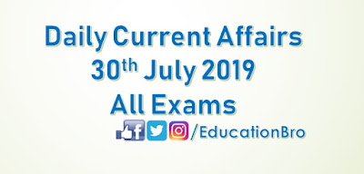 Daily Current Affairs 30th July 2019 For All Government Examinations