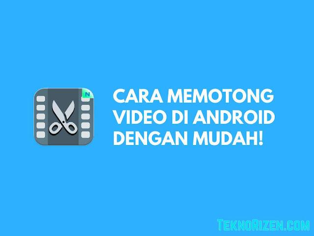 Cara Mudah Memotong Video di Android Terbaru Tutorial Gampang Memotong Video di Android Terbaru