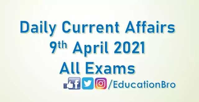 Daily Current Affairs 9th April 2021 For All Government Examinations