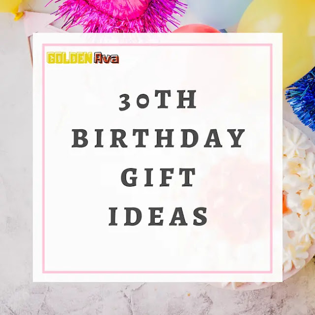 Unique 30th Birthday Gift Ideas for Your Loved Ones