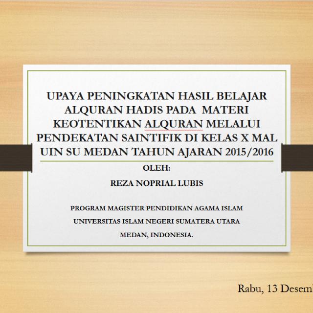 UPAYA PENINGKATAN HASIL BELAJAR ALQURAN HADIS PADA MATERI KEOTENTIKAN ALQURAN MELALUI PENDEKATAN SAINTIFIK DI KELAS X MAL UIN SU MEDAN TAHUN AJARAN 2015/2016 1