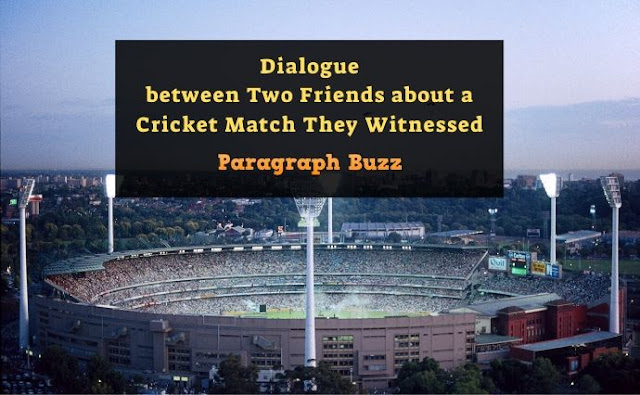 Dialogue between Two Friends about a Cricket Match They Witnessed