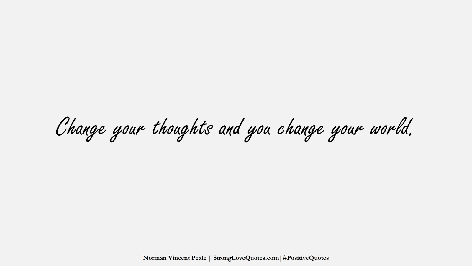 Change your thoughts and you change your world. (Norman Vincent Peale);  #PositiveQuotes
