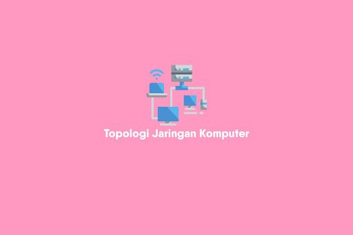 Pengertian Mengenai Topologi Jaringan Komputer
