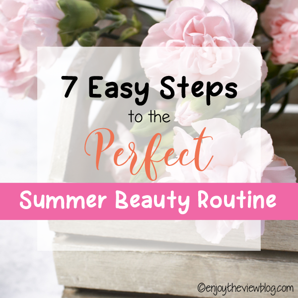 """pinnable image that says """"7 easy steps to the perfect summer beauty routine"""""""