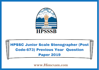 HPSSC Junior Scale Stenographer (Post Code-673) Previous Year  Question Paper 2019