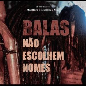 Prodígio x Monsta x NGA - Balas Não Escolhem Nomes (Rap) [Download]