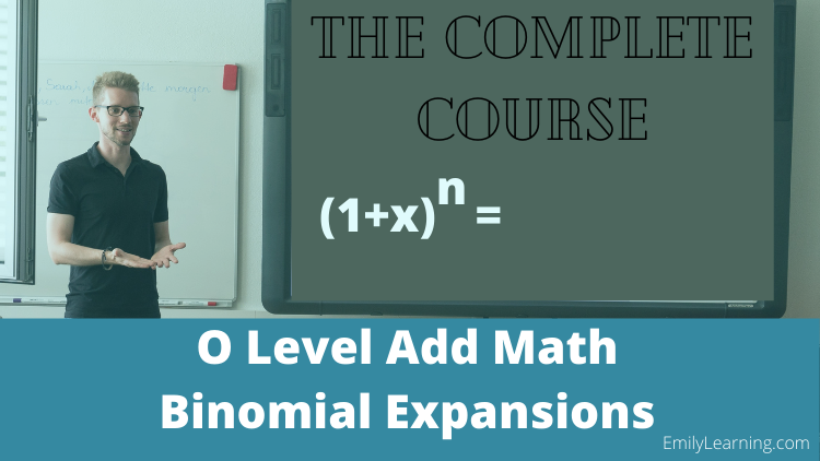 Binomial Expansion online course on binomial expansion tested in O level additional Mathematics (A Math or Add Math)