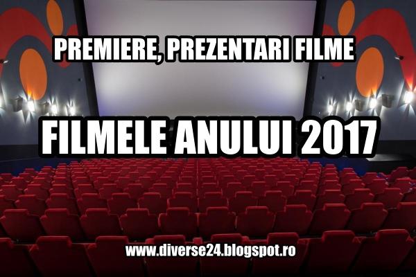 Filmele anului 2017 - premiere, prezentari