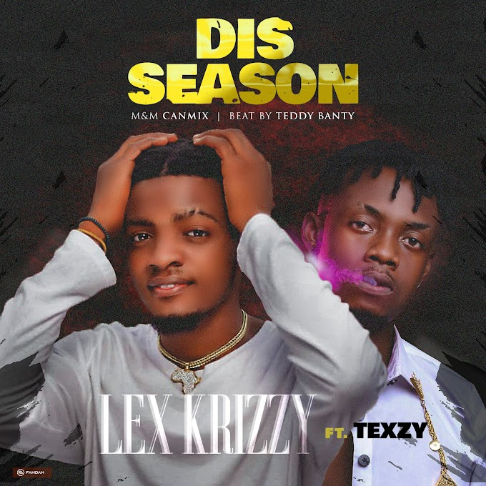 Music: Lex Krizzy Ft. Texzy - Dis Season