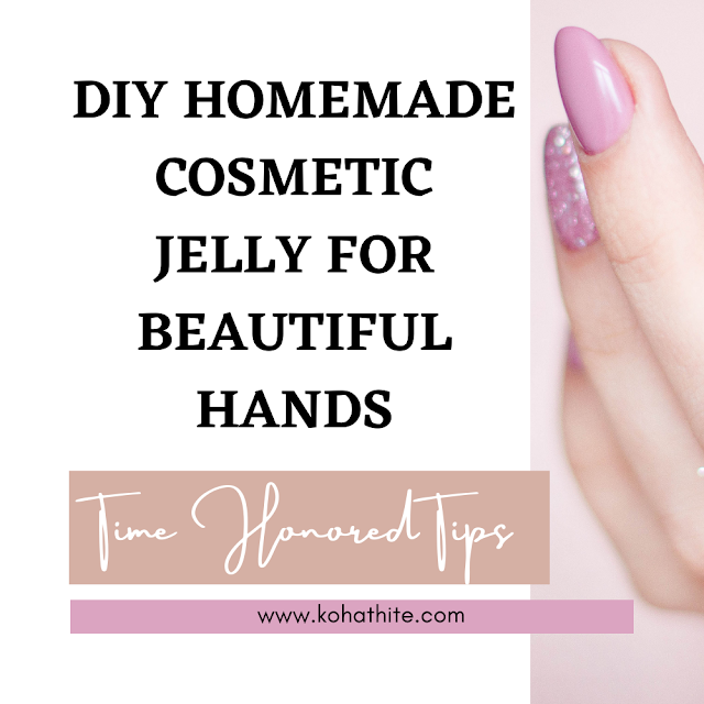 DIY Homemade Cosmetic Jelly For Beautiful Hands | Time Honored Tips