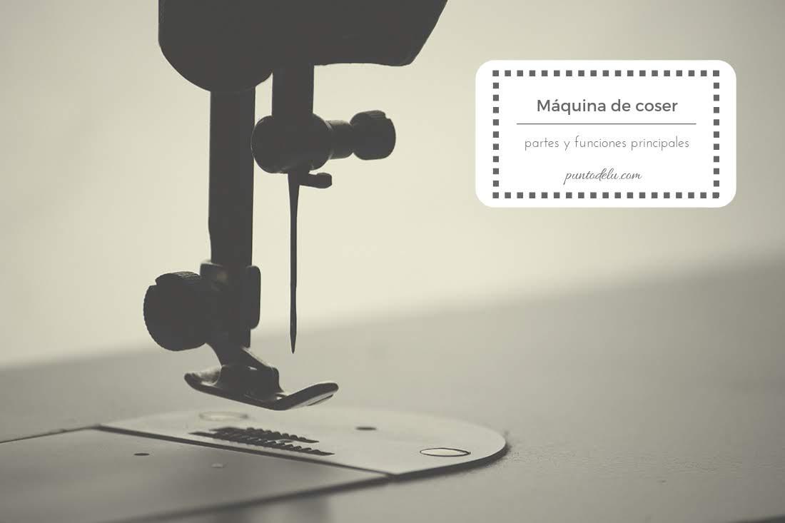 Máquina de coser, partes y funciones principales - Punto de Lu