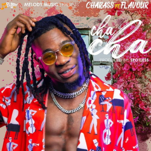 "Charass x Flavour – ""Cha Cha"" #Arewapublisize"
