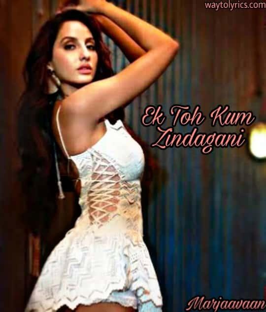 Ek toh kum zindagani lyrics - Neha Kakkar song | Marjaavaan movie song