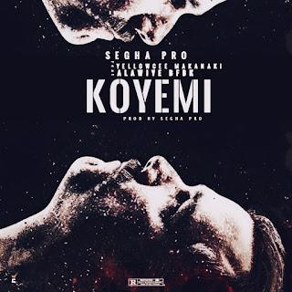 [Music] Segha Pro Ft YellowCee Makanaki & Alawiye bfbk - Koyemi