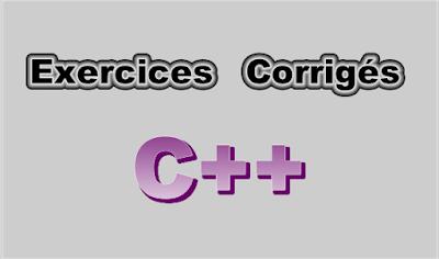 Exercices Corrigés en Langage C++