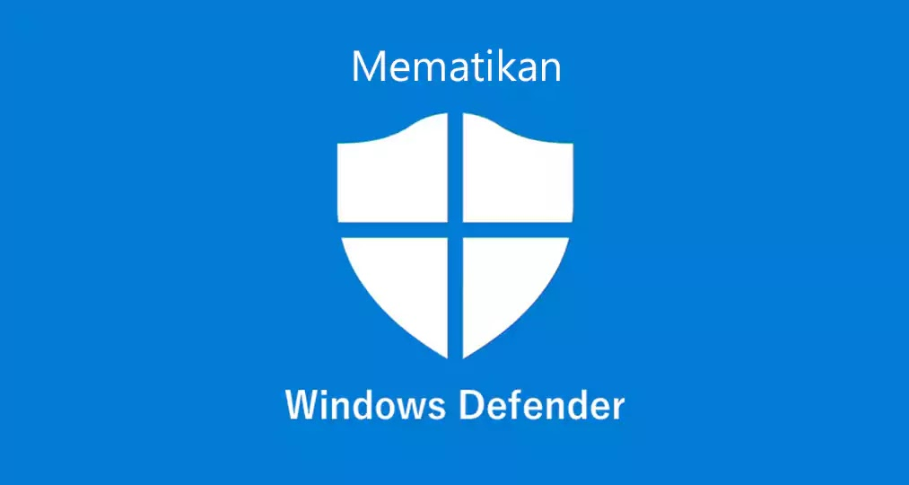 Mematikan Windows Defender di Windows 10 Terbaru