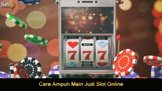 Cara Ampuh Main Judi Slot Online