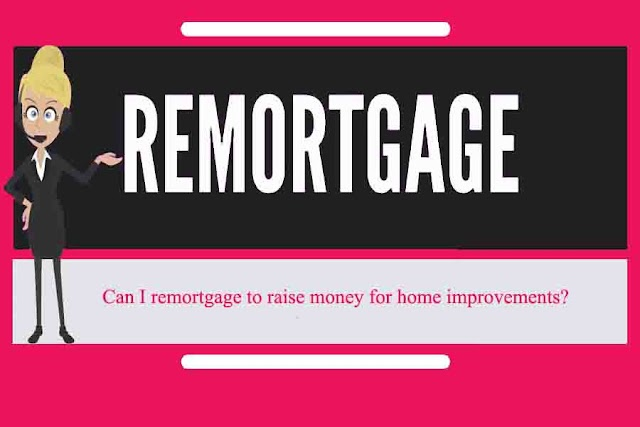 Can I remortgage to raise money for home improvements?