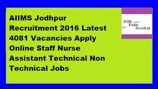 AIIMS Jodhpur Recruitment 2016 Latest 4081 Vacancies Apply Online Staff Nurse Assistant Technical Non Technical Jobs