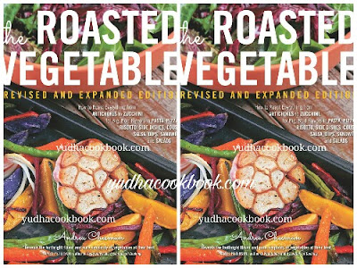 Download ebook THE ROASTED VEGETABLE : REVISED AND EXPANDED EDITION - How to Roast Everything from Artichokes to Zucchini, for Big, Bold Flavors in Pasta, Pizza, Risotto, Side Dishes, Couscous, Salsa, Dips, Sandwiches, and Salads