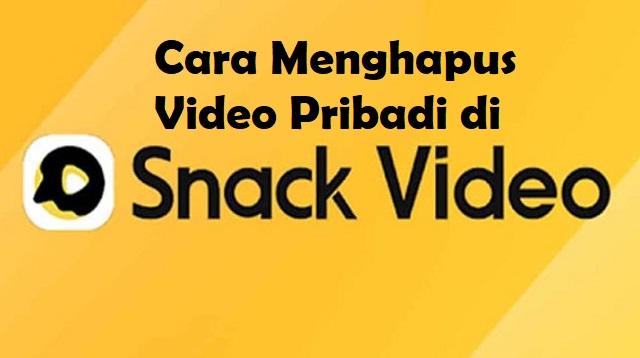 Cara Menghapus Video Pribadi di Snack Video